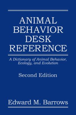 Animal Behavior Desk Reference A Dictionary of Animal Behavior, Ecology, and Evolution
