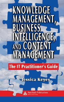 Knowledge Management, Business Intelligence, And Content Management The IT Practitioner's Guide