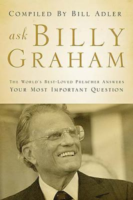 Ask Billy Graham The World's Best-loved Preacher Answers Your Most Important Questions