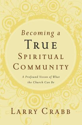 Becoming a True Community A Profound Vision of What the Church Can Be