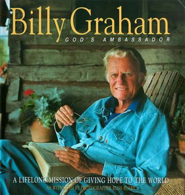 Billy Graham: God's Ambassador: A Lifelong Mission of Giving Hope to the World