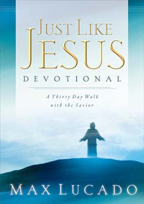 Just Like Jesus Devotional A Thirty Day Walk With the Savior