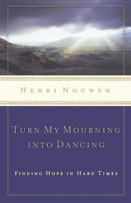Turn My Mourning into Dancing Moving Through Hard Times with Hope