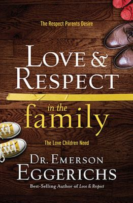 Love and Respect in the Family : The Transforming Power of Love and Respect Between Parent and Child