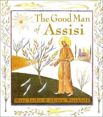 The Good Man of Assisi: A Life of Saint Francis