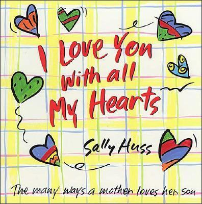 I Love You with All My Hearts: The Many Ways a Mother Loves Her Son - Sally Huss - Hardcover