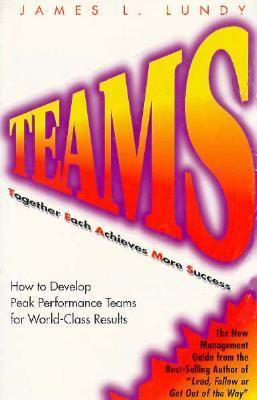 Teams Together Each Achieves More Success  How to Develop Peak Performance Teams for World-Class Results