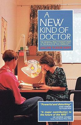 New Kind of Doctor The General Practitioner's Part in the Health of the Community