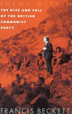 Enemy Within The Rise and Fall of the British Communist Party