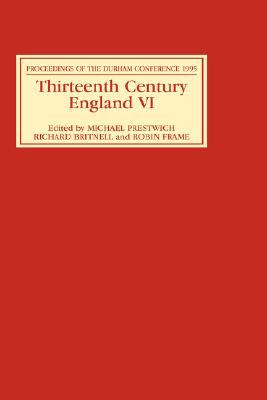 Thirteenth Century England VI Proceedings of the Durham Conference, 1995