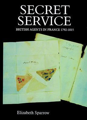 Secret Service British Agents in France, 1792-1815