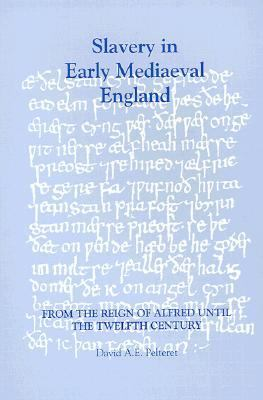Slavery in Early Medieval England from the Reign of Alfred Until the Twelfth Century