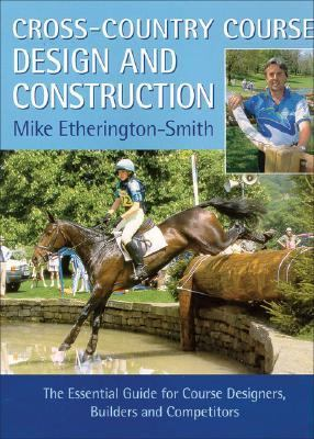 Cross-Country Course Design and Construction The Essential Guide for Course Designers, Builders and Competitors