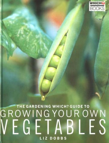 "The 'Gardening Which?' Guide to Growing Your Own Vegetables (""Which?"" Consumer Guides)"