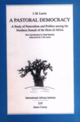 Pastoral Democracy: Study of Pastoralism and Politics Among the Northern Somali of the Horn of Afric