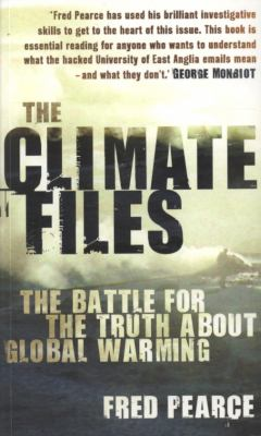 Climate Files : The Battle for the Truth about Global Warming