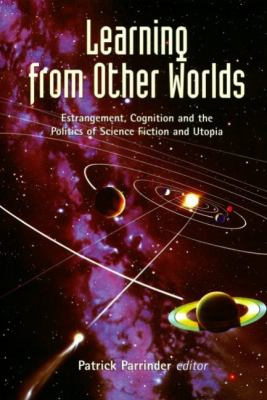 Learning from Other Worlds Estrangement, Cognition and the Politics of Science Fiction and Utopia