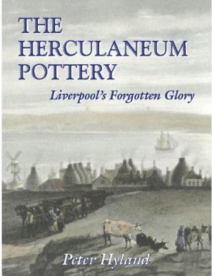 Herculaneum Pottery Liverpool's Forgotten Glory