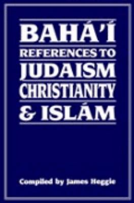 Baha'i References to Judaism Christianity & Islam