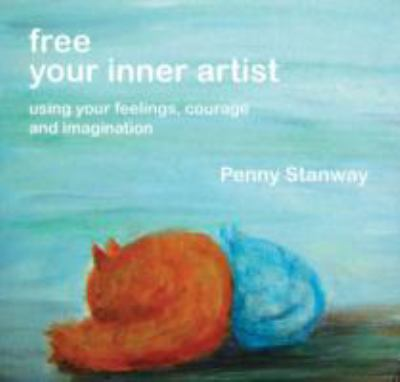 Free Your Inner Artist : Using your feelings, courage and Imagination