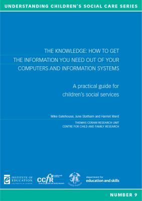 The Knowledge: How to Get the Information Out of Your Computers and Information Systems: A Practical Guide for Children's Social Services (Understanding Children's Social Care)