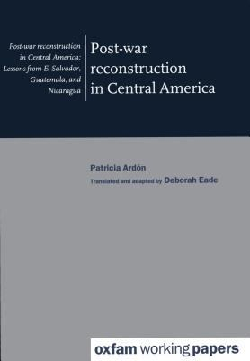 Post-War Reconstruction in Central America Lessons from El Salvador, Guatemala and Nicaragua