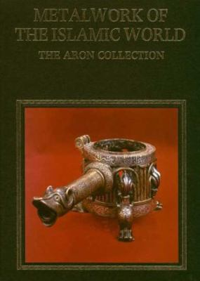 Metalwork of the Islamic World: The Aron Collection - James W. Allan - Hardcover