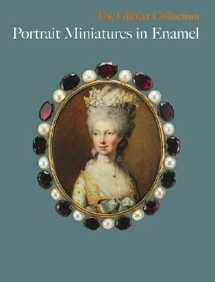 Gilbert Collection Portrait Miniatures in Enamel