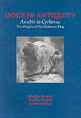 Dogs in Antiquity Anubis to Cerbrus the Origins of the Domestic Dog