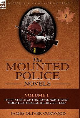 Mounted Police Novels : Volume 1-Philip Steele of the Royal Northwest Mounted Police and the River's End