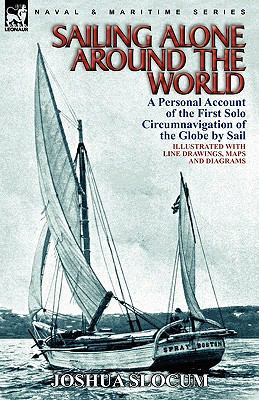 Sailing Alone Around the World : A Personal Account of the First Solo Circumnavigation of the Globe by Sail