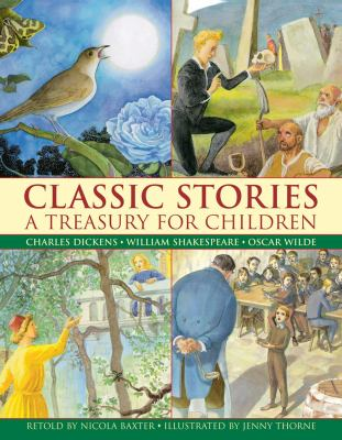 Classic Stories: a Treasury for Children : Charles Dickens, William Shakespeare and Oscar Wilde