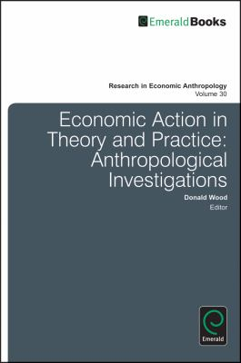 Economic Action in Theory and Practice : Anthropological Investigations