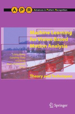 Machine Learning for Vision-Based Motion Analysis: Theory and Techniques (Advances in Pattern Recognition)