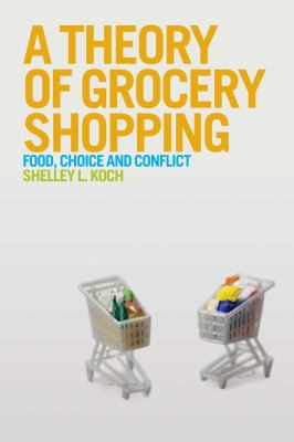 Theory of Grocery Shopping : Food, Choice and Conflict