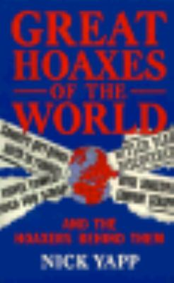 Great Hoaxes of the World And the Hoaxers Behind Them