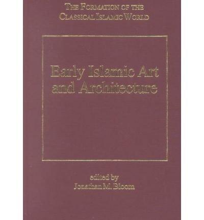 Early Islamic Art and Architecture (The Formation of the Classical Islamic World, 23)