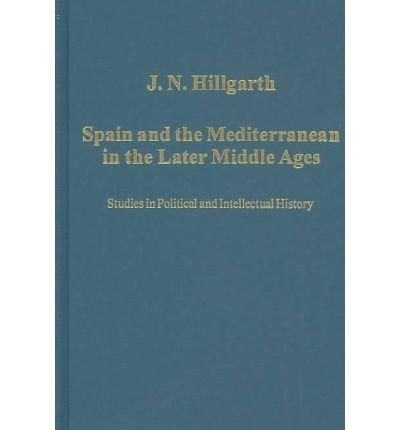 Spain and the Mediterranean in the Later Middle Ages: Studies in Political and Intellectual History (Variorum Collected Studies Series, 764)