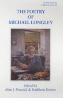 The Poetry of Michael Longley (Ulster Editions and Monographs, 10.)