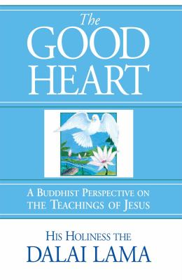 Good Heart A Buddhist Perspective on the Teachings of Jesus