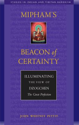 Mipham's Beacon of Certainty Illuminating the View of Dzogchen, the Great Perfection