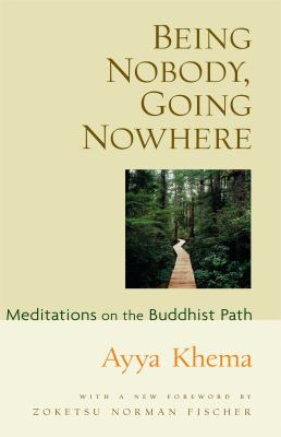 Being Nobody, Going Nowhere Meditations on the Buddhist Path