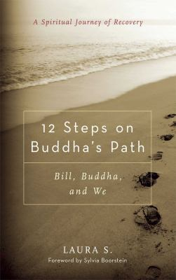 12 Steps on Buddha's Path Bill, Buddha, And We A Spiritual Journey of Recovery