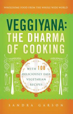 Veggiyana : The Dharma of Cooking: with 108 Deliciously Easy Vegetarian Recipes