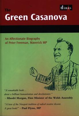 The Green Casanova: The Life Story of Peter Freeman