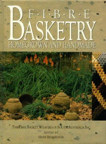 Fibre Basketry: Homegrown and Handmade - The Fibre Basket Weavers of South Australia Inc.