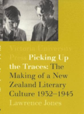 Picking Up the Traces The Making of a New Zealand Literary Culture 1932-1945