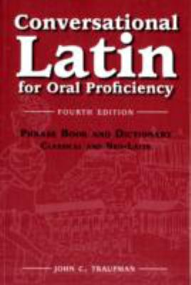 Conversational Latin For Oral Proficiency Phrase Book and Dictionary; Classical and Neo-latin