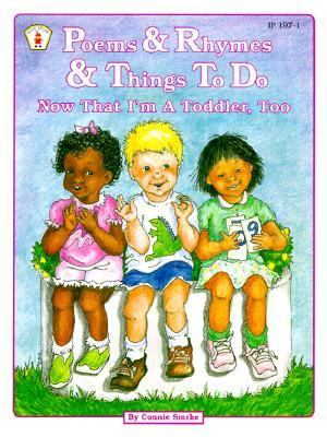 Poems and Rhymes and Things to Do Now That I'm a Toddler, Too