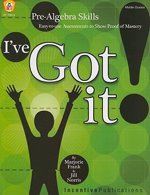 I've Got It!: Pre-Algebra Skills: Easy-To-Use Assessments to Show Proof of Mastery